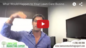 What Would Happen to Your Lawn Care Business IF…